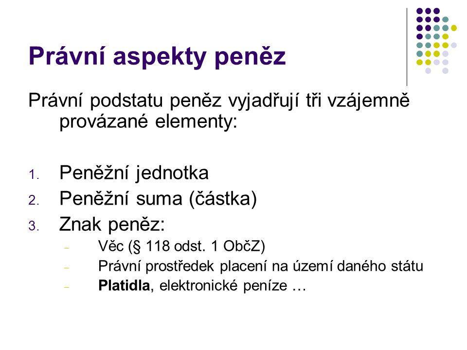 Právní aspekty peněz Právní podstatu peněz vyjadřují tři vzájemně provázané elementy: 1.