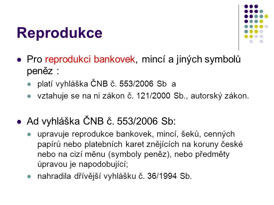 Reprodukce Pro reprodukci bankovek, mincí a jiných symbolů peněz : platí vyhláška ČNB č. 553/2006 Sb a vztahuje se na ni zákon č. 121/2000 Sb., autors