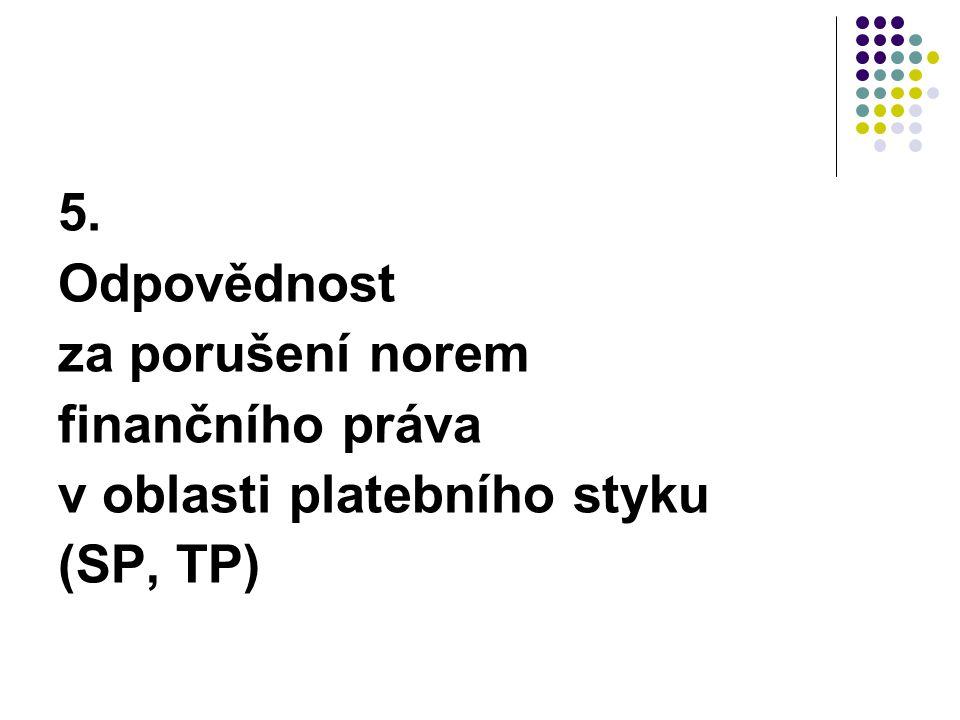 5. Odpovědnost za porušení norem finančního práva v oblasti platebního styku (SP, TP)
