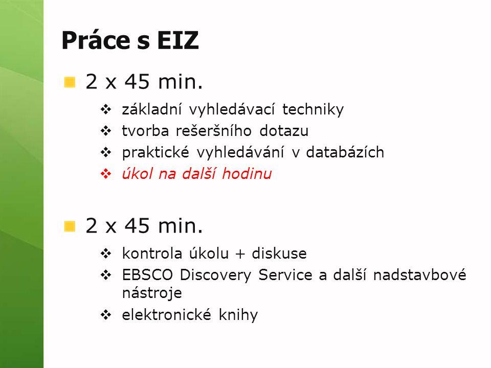 Práce s EIZ 2 x 45 min.  základní vyhledávací techniky  tvorba rešeršního dotazu  praktické vyhledávání v databázích  úkol na další hodinu 2 x 45