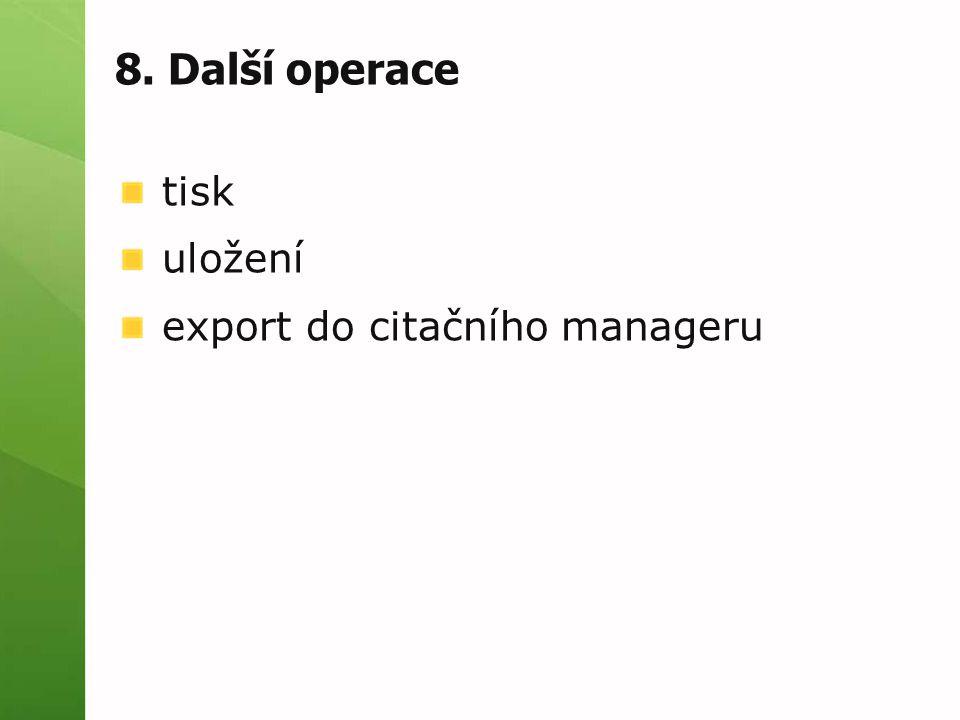 tisk uložení export do citačního manageru 8. Další operace