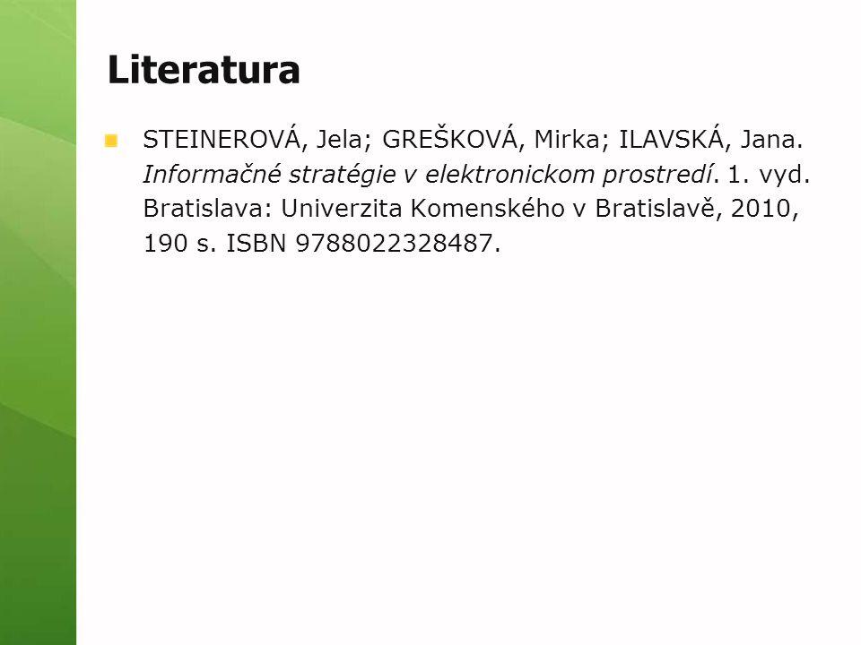 Literatura STEINEROVÁ, Jela; GREŠKOVÁ, Mirka; ILAVSKÁ, Jana. Informačné stratégie v elektronickom prostredí. 1. vyd. Bratislava: Univerzita Komenského