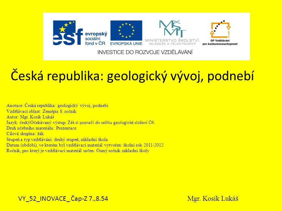 Anotace: Česká republika: geologický vývoj, podnebí Vzdělávací oblast: Zeměpis 8. ročník Autor: Mgr. Kosík Lukáš Jazyk: českýOčekávaný výstup: Žák si