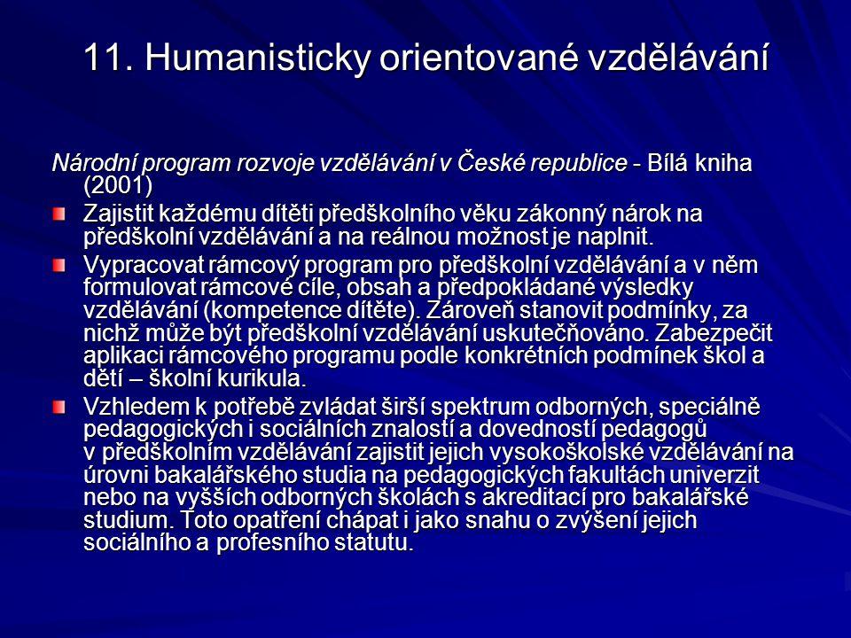 11. Humanisticky orientované vzdělávání Národní program rozvoje vzdělávání v České republice - Bílá kniha (2001) Zajistit každému dítěti předškolního