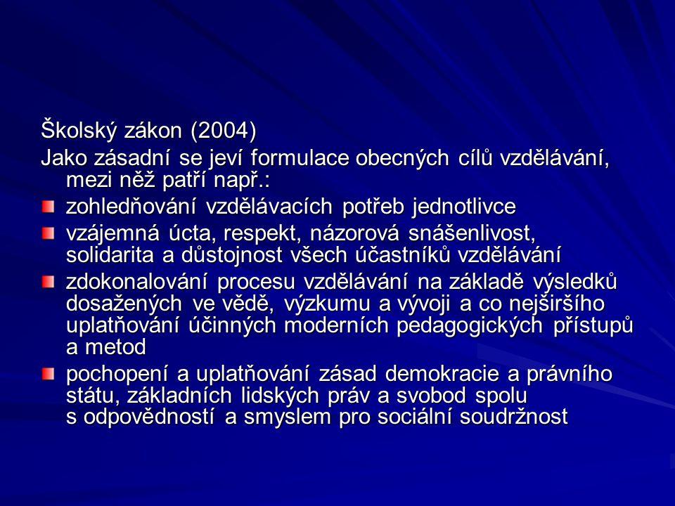 Školský zákon (2004) Jako zásadní se jeví formulace obecných cílů vzdělávání, mezi něž patří např.: zohledňování vzdělávacích potřeb jednotlivce vzájemná úcta, respekt, názorová snášenlivost, solidarita a důstojnost všech účastníků vzdělávání zdokonalování procesu vzdělávání na základě výsledků dosažených ve vědě, výzkumu a vývoji a co nejširšího uplatňování účinných moderních pedagogických přístupů a metod pochopení a uplatňování zásad demokracie a právního státu, základních lidských práv a svobod spolu s odpovědností a smyslem pro sociální soudržnost