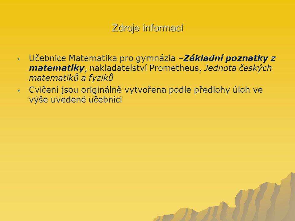 Zdroje informací Učebnice Matematika pro gymnázia –Základní poznatky z matematiky, nakladatelství Prometheus, Jednota českých matematiků a fyziků Cvičení jsou originálně vytvořena podle předlohy úloh ve výše uvedené učebnici