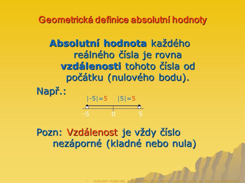 Geometrická definice absolutní hodnoty Absolutní hodnota každého reálného čísla je rovna vzdálenosti tohoto čísla od počátku (nulového bodu).