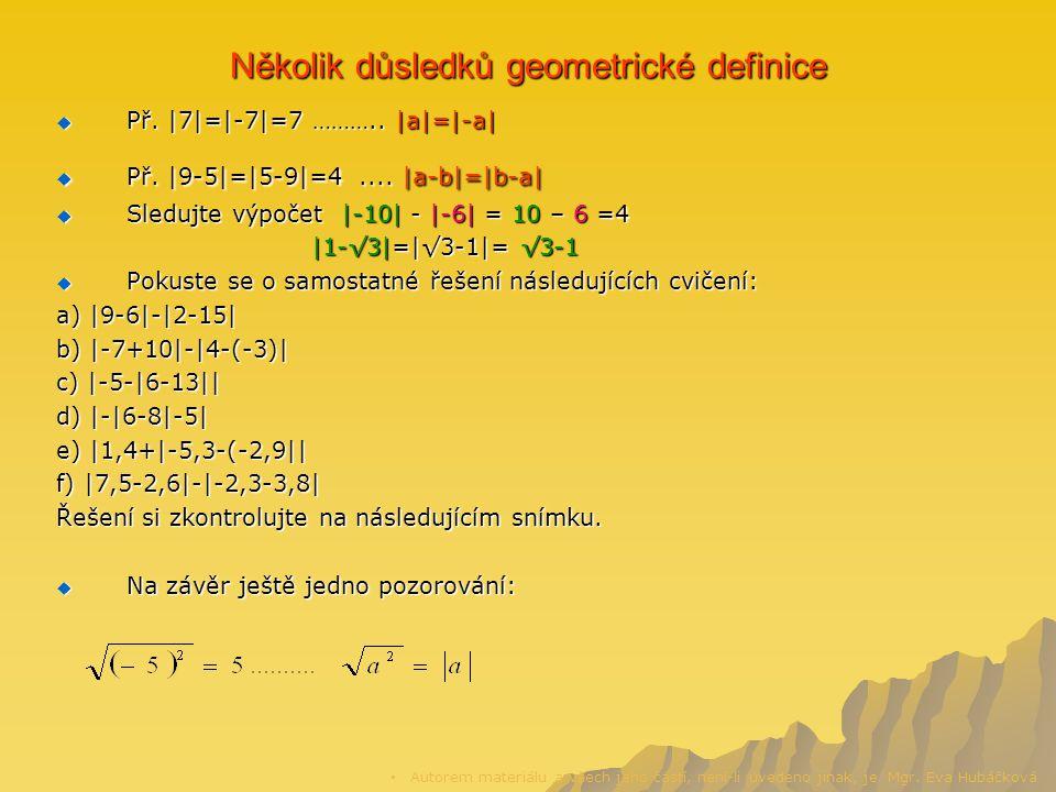 Několik důsledků geometrické definice  Př. |7|=|-7|=7 ………..