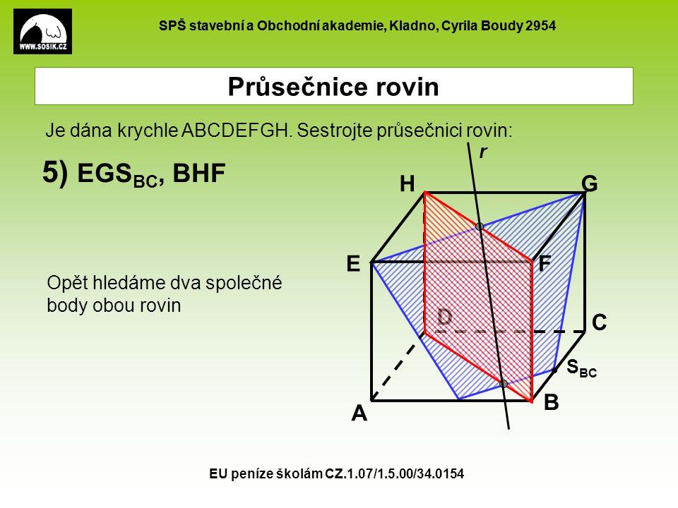 SPŠ stavební a Obchodní akademie, Kladno, Cyrila Boudy 2954 EU peníze školám CZ.1.07/1.5.00/34.0154 Průsečnice rovin A B C D EF GH 5) EGS BC, BHF S BC