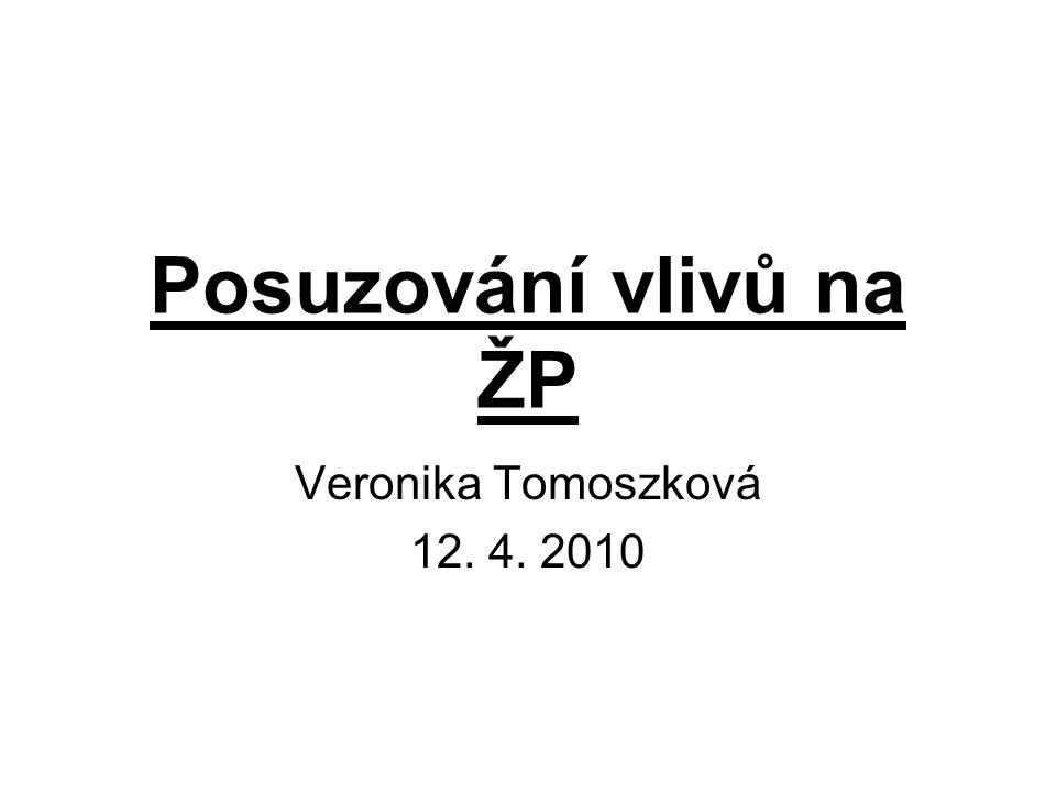 Posuzování vlivů na ŽP Veronika Tomoszková 12. 4. 2010