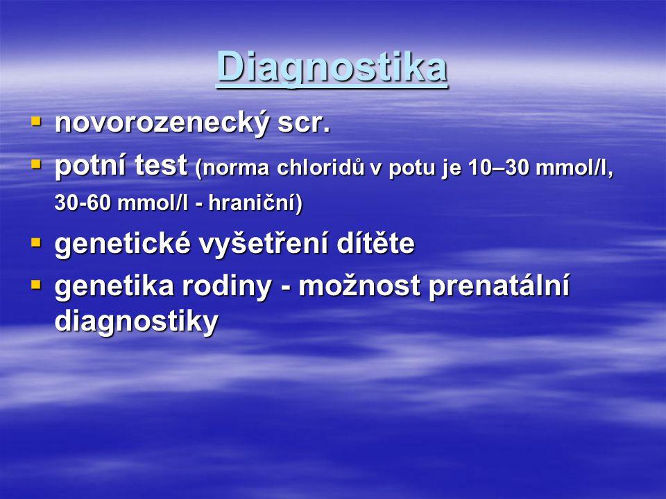 Diagnostika  novorozenecký scr.  potní test (norma chloridů v potu je 10–30 mmol/l, 30-60 mmol/l - hraniční)  genetické vyšetření dítěte  genetika