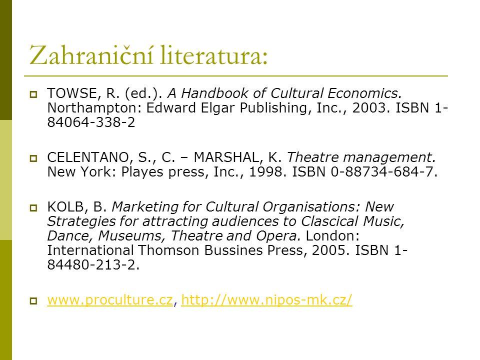 Zahraniční literatura:  TOWSE, R. (ed.). A Handbook of Cultural Economics.