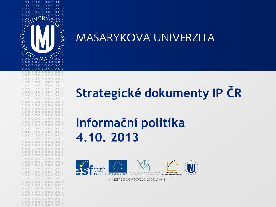 Strategické dokumenty IP ČR Informační politika 4.10. 2013