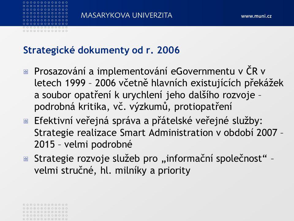 Strategické dokumenty od r. 2006 Prosazování a implementování eGovernmentu v ČR v letech 1999 – 2006 včetně hlavních existujících překážek a soubor op