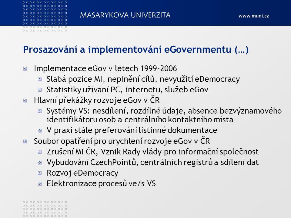 Prosazování a implementování eGovernmentu (…) Implementace eGov v letech 1999-2006 Slabá pozice MI, neplnění cílů, nevyužití eDemocracy Statistiky uží
