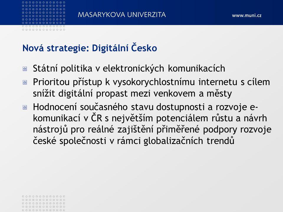 Nová strategie: Digitální Česko Státní politika v elektronických komunikacích Prioritou přístup k vysokorychlostnímu internetu s cílem snížit digitáln