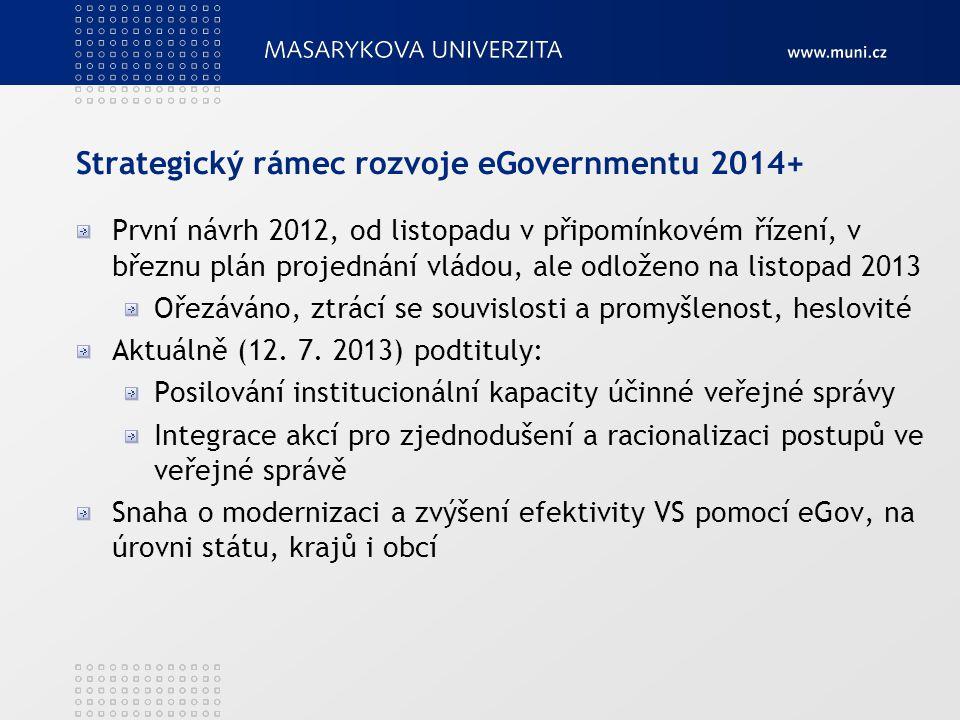 Strategický rámec rozvoje eGovernmentu 2014+ První návrh 2012, od listopadu v připomínkovém řízení, v březnu plán projednání vládou, ale odloženo na l