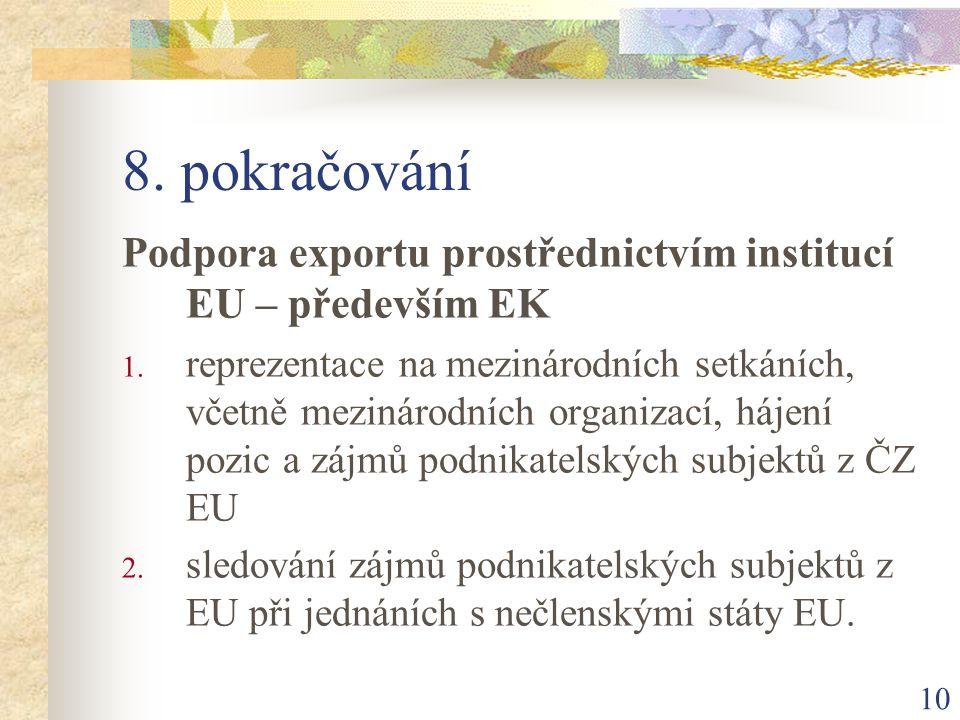 10 8. pokračování Podpora exportu prostřednictvím institucí EU – především EK 1. reprezentace na mezinárodních setkáních, včetně mezinárodních organiz