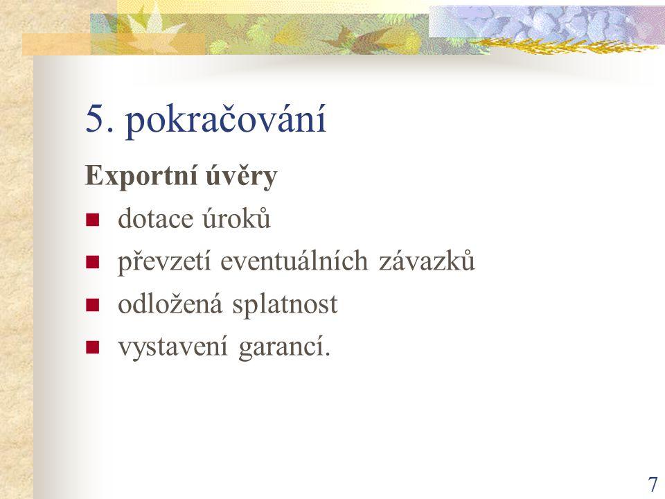 7 5. pokračování Exportní úvěry dotace úroků převzetí eventuálních závazků odložená splatnost vystavení garancí.