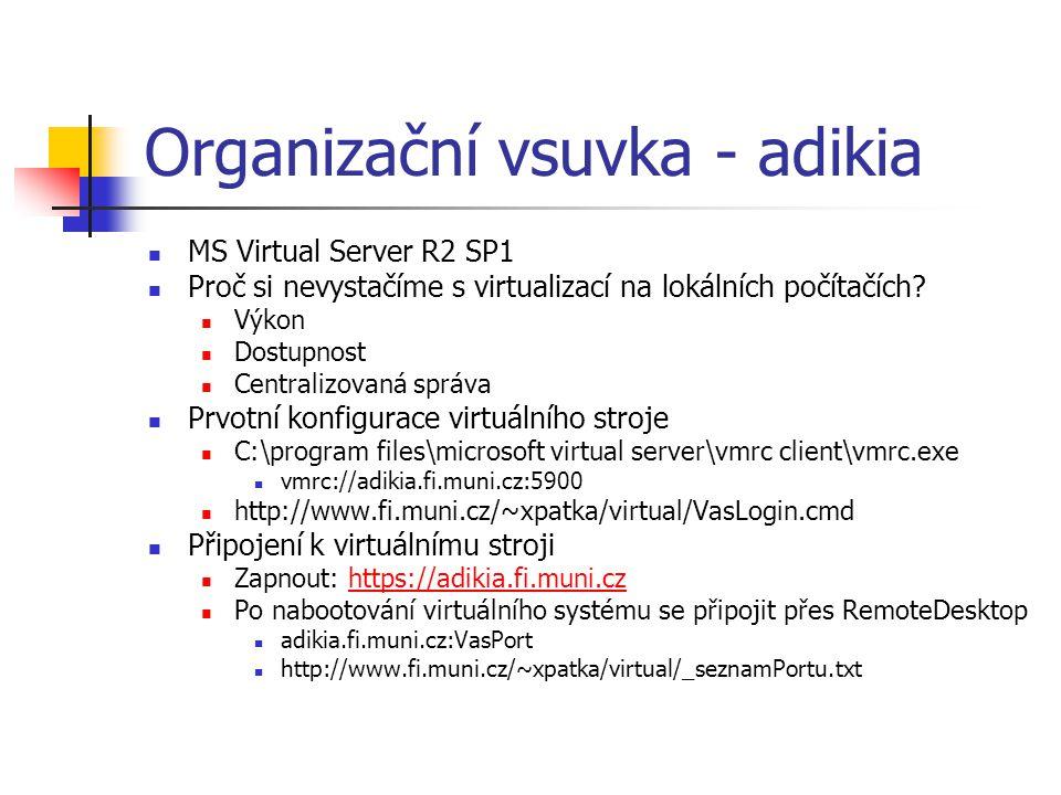 Organizační vsuvka - adikia MS Virtual Server R2 SP1 Proč si nevystačíme s virtualizací na lokálních počítačích? Výkon Dostupnost Centralizovaná správ