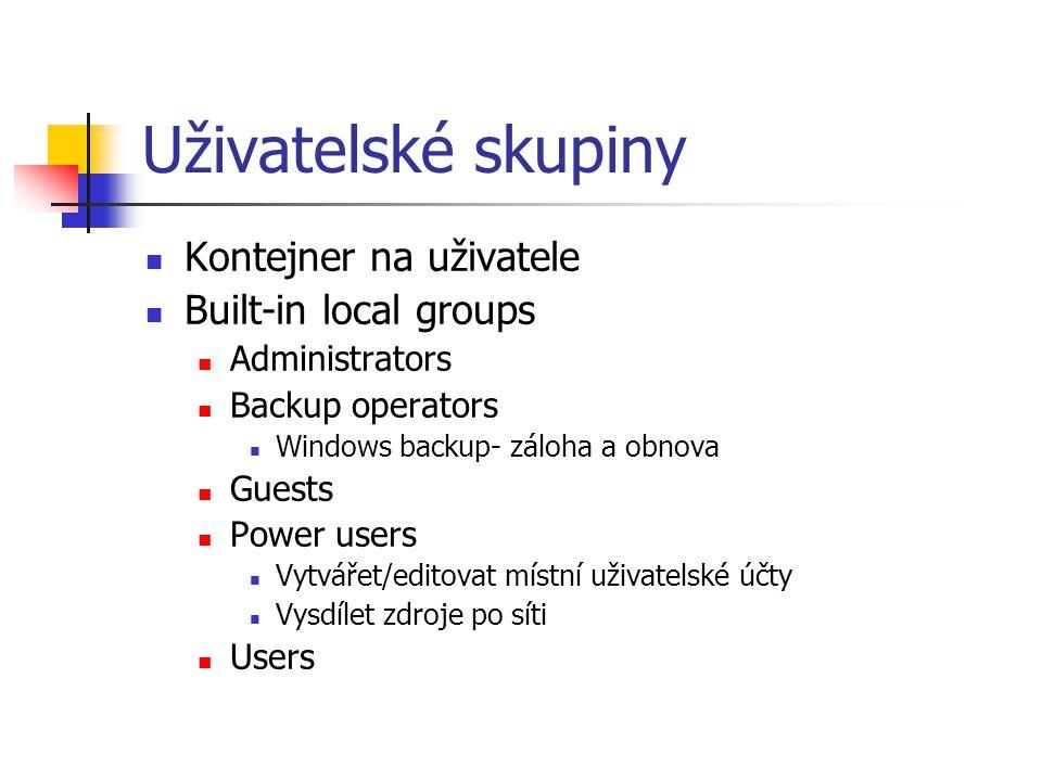 Uživatelské skupiny Kontejner na uživatele Built-in local groups Administrators Backup operators Windows backup- záloha a obnova Guests Power users Vytvářet/editovat místní uživatelské účty Vysdílet zdroje po síti Users