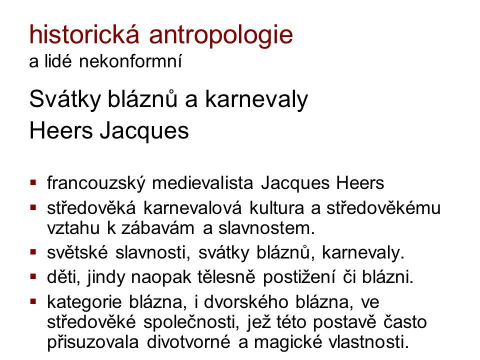historická antropologie a lidé nekonformní Svátky bláznů a karnevaly Heers Jacques  francouzský medievalista Jacques Heers  středověká karnevalová k