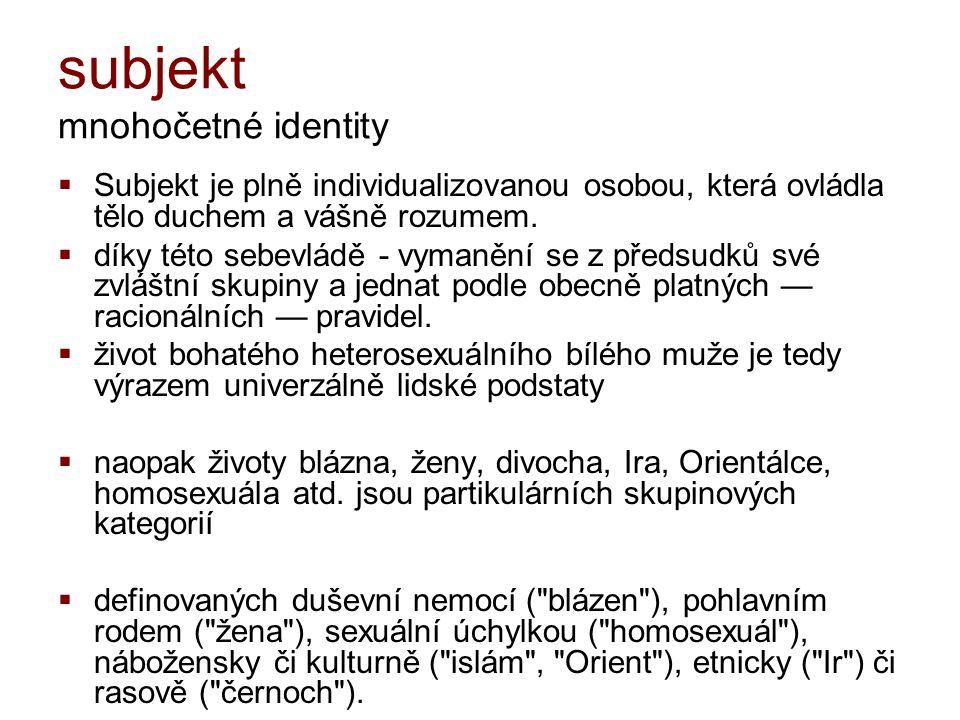 subjekt mnohočetné identity  Subjekt je plně individualizovanou osobou, která ovládla tělo duchem a vášně rozumem.  díky této sebevládě - vymanění s
