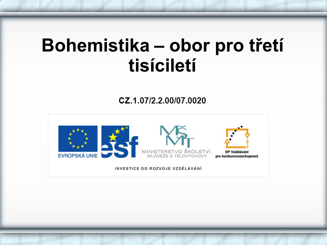 Bohemistika – obor pro třetí tisíciletí CZ.1.07/2.2.00/07.0020