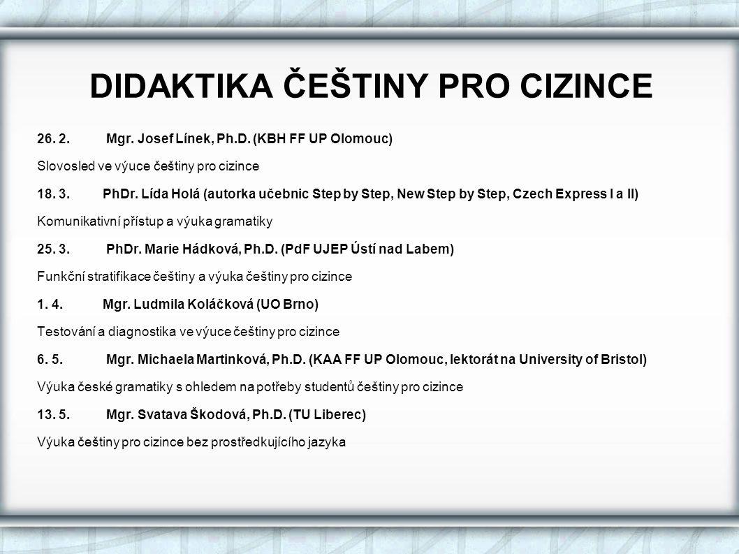 DIDAKTIKA ČEŠTINY PRO CIZINCE 26.2. Mgr. Josef Línek, Ph.D.