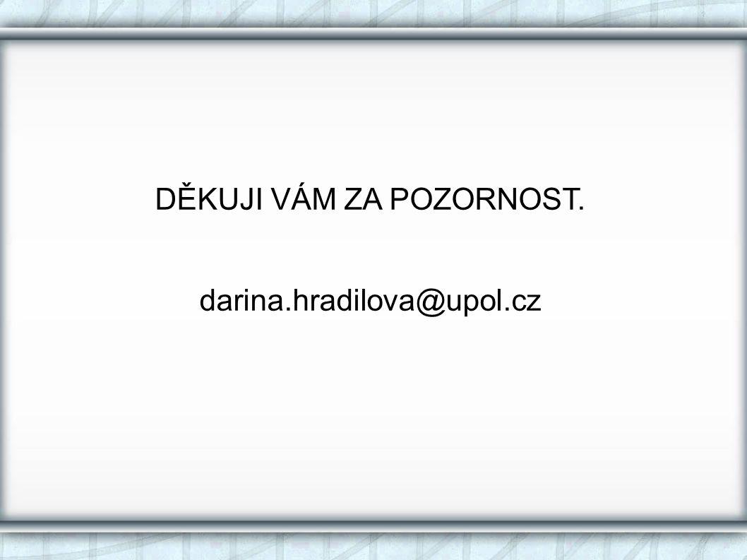 DĚKUJI VÁM ZA POZORNOST. darina.hradilova@upol.cz