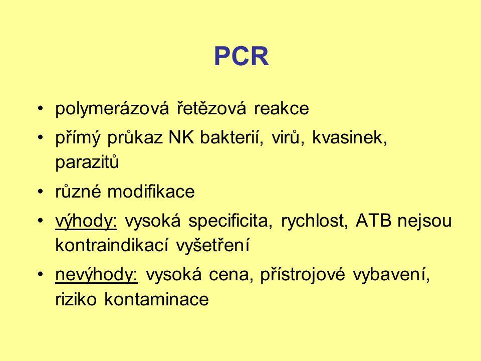 PCR polymerázová řetězová reakce přímý průkaz NK bakterií, virů, kvasinek, parazitů různé modifikace výhody: vysoká specificita, rychlost, ATB nejsou