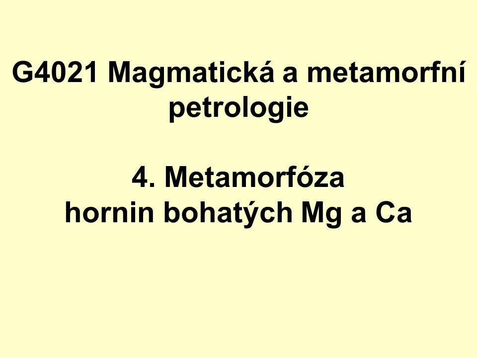 G4021 Magmatická a metamorfní petrologie 4. Metamorfóza hornin bohatých Mg a Ca