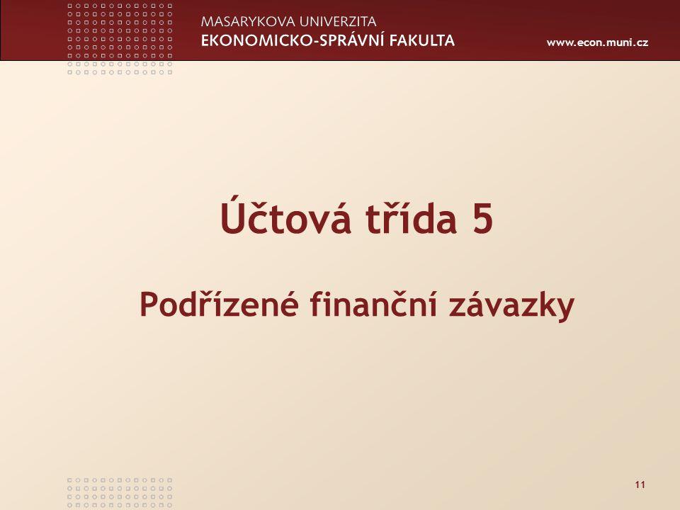 www.econ.muni.cz 11 Účtová třída 5 Podřízené finanční závazky