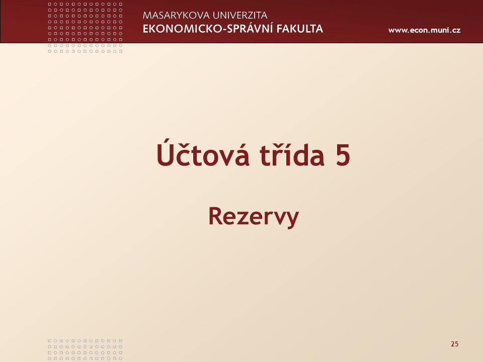 www.econ.muni.cz 25 Účtová třída 5 Rezervy