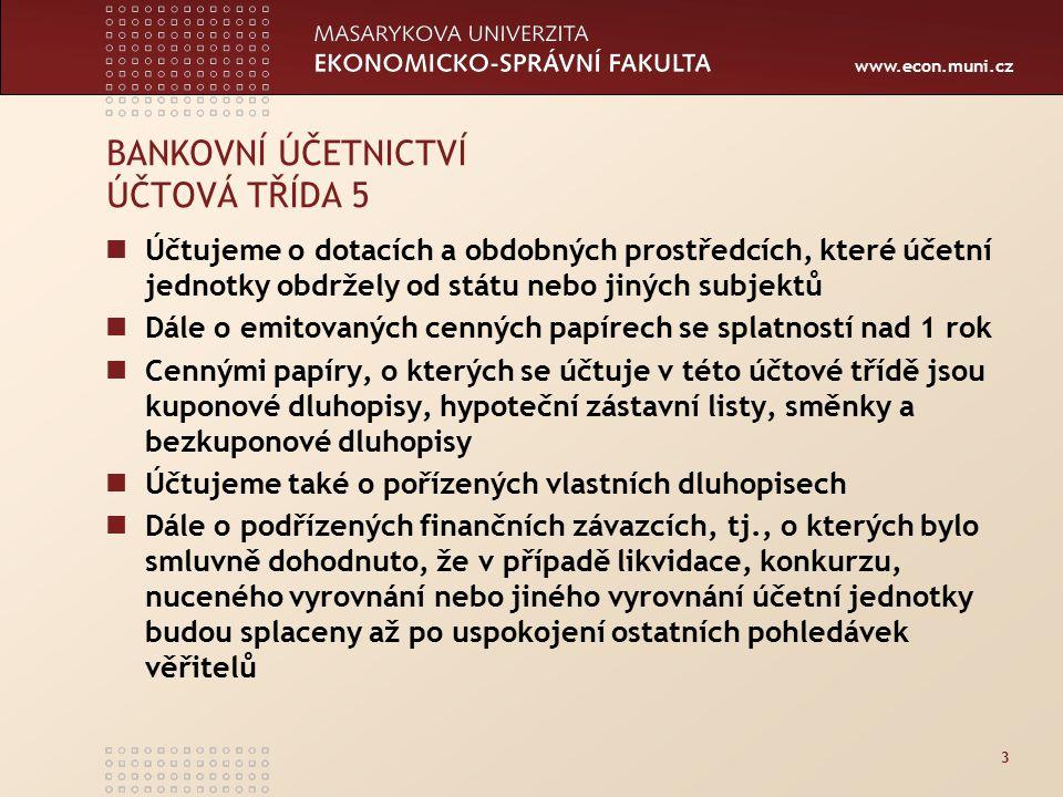 www.econ.muni.cz 3 BANKOVNÍ ÚČETNICTVÍ ÚČTOVÁ TŘÍDA 5 Účtujeme o dotacích a obdobných prostředcích, které účetní jednotky obdržely od státu nebo jinýc