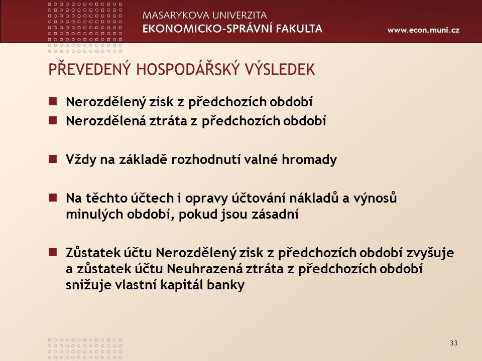 www.econ.muni.cz 33 PŘEVEDENÝ HOSPODÁŘSKÝ VÝSLEDEK Nerozdělený zisk z předchozích období Nerozdělená ztráta z předchozích období Vždy na základě rozho