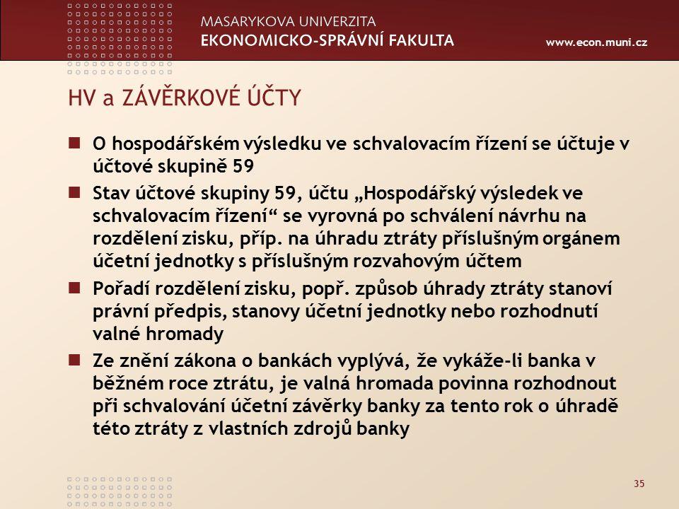 """www.econ.muni.cz 35 HV a ZÁVĚRKOVÉ ÚČTY O hospodářském výsledku ve schvalovacím řízení se účtuje v účtové skupině 59 Stav účtové skupiny 59, účtu """"Hospodářský výsledek ve schvalovacím řízení se vyrovná po schválení návrhu na rozdělení zisku, příp."""