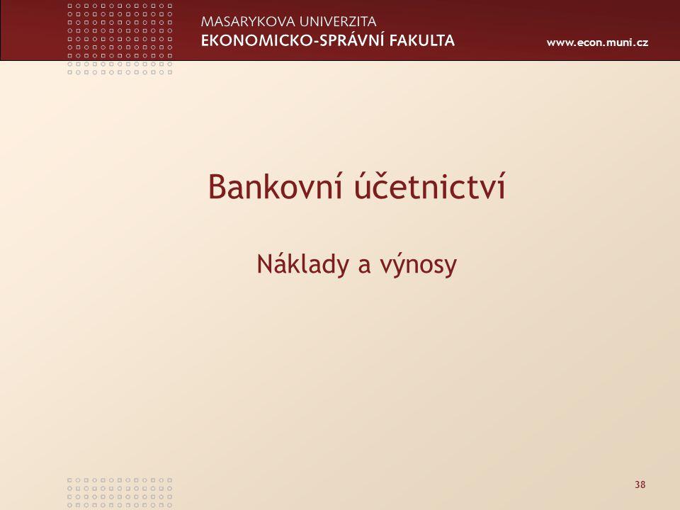 www.econ.muni.cz 38 Bankovní účetnictví Náklady a výnosy