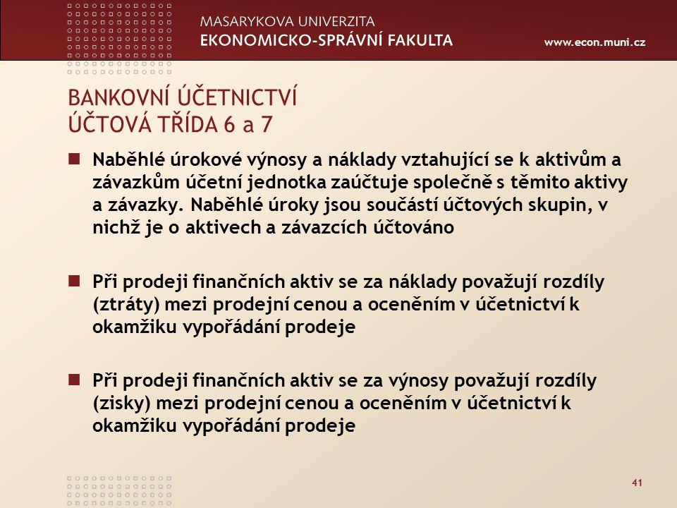 www.econ.muni.cz 41 BANKOVNÍ ÚČETNICTVÍ ÚČTOVÁ TŘÍDA 6 a 7 Naběhlé úrokové výnosy a náklady vztahující se k aktivům a závazkům účetní jednotka zaúčtuje společně s těmito aktivy a závazky.