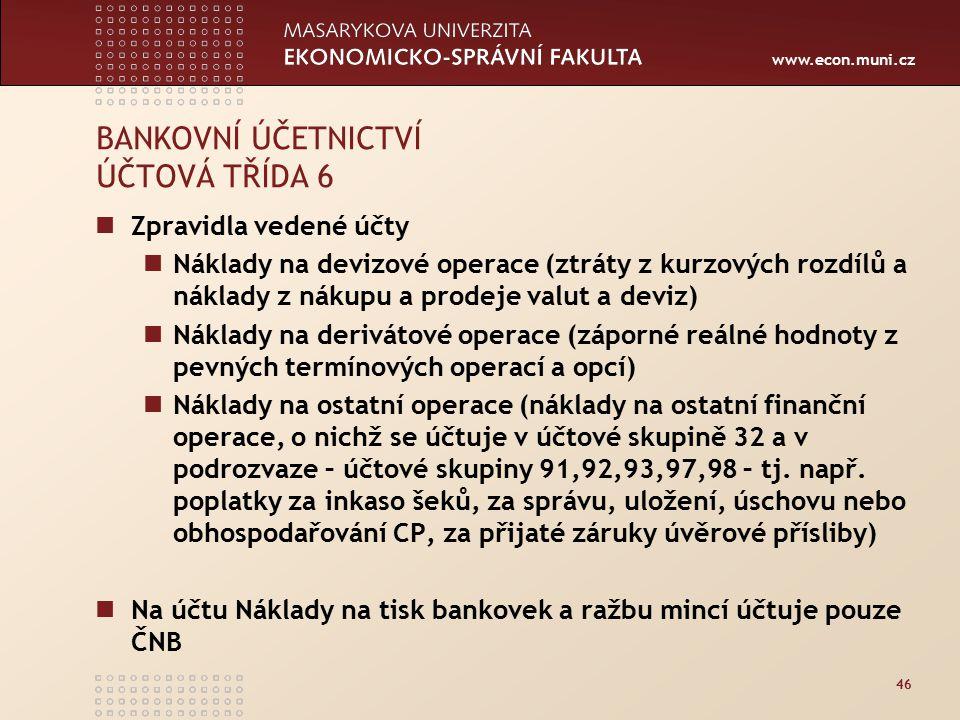www.econ.muni.cz 46 BANKOVNÍ ÚČETNICTVÍ ÚČTOVÁ TŘÍDA 6 Zpravidla vedené účty Náklady na devizové operace (ztráty z kurzových rozdílů a náklady z nákup