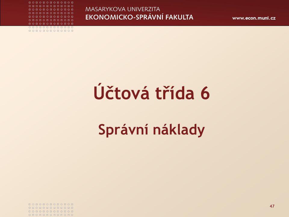 www.econ.muni.cz 47 Účtová třída 6 Správní náklady