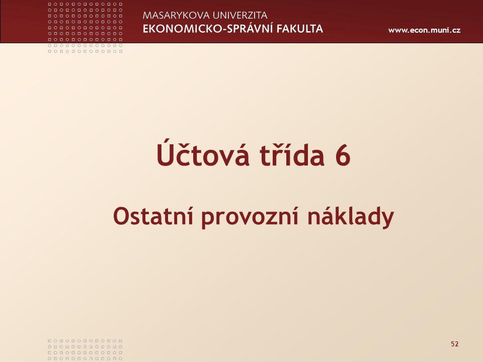 www.econ.muni.cz 52 Účtová třída 6 Ostatní provozní náklady