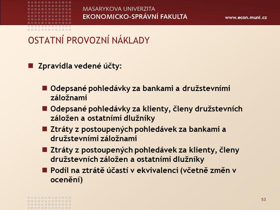 www.econ.muni.cz 53 OSTATNÍ PROVOZNÍ NÁKLADY Zpravidla vedené účty: Odepsané pohledávky za bankami a družstevními záložnami Odepsané pohledávky za kli