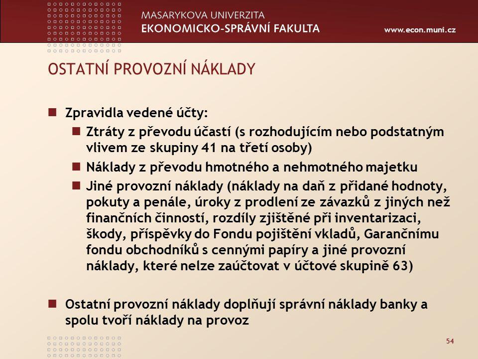 www.econ.muni.cz 54 OSTATNÍ PROVOZNÍ NÁKLADY Zpravidla vedené účty: Ztráty z převodu účastí (s rozhodujícím nebo podstatným vlivem ze skupiny 41 na tř