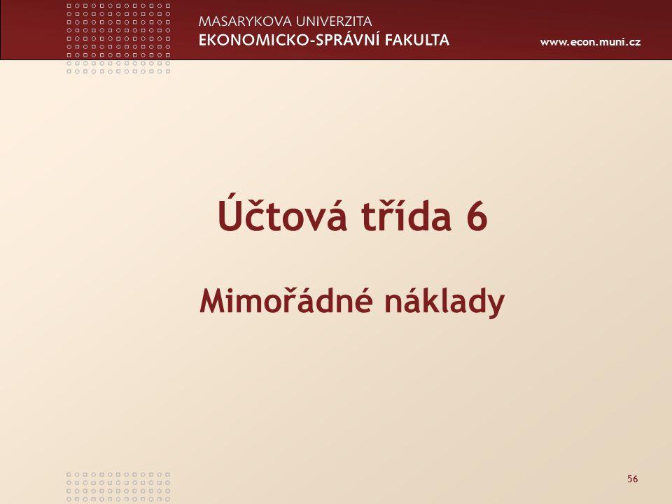 www.econ.muni.cz 56 Účtová třída 6 Mimořádné náklady