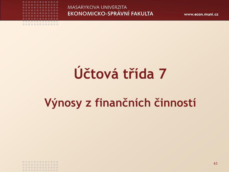 www.econ.muni.cz 63 Účtová třída 7 Výnosy z finančních činností