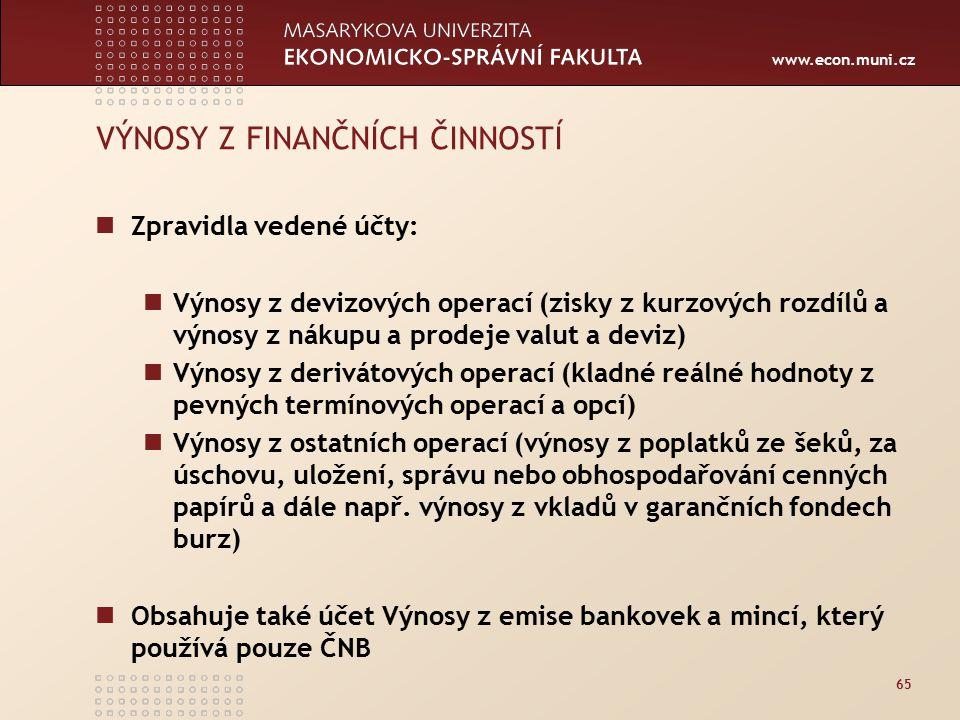 www.econ.muni.cz 65 VÝNOSY Z FINANČNÍCH ČINNOSTÍ Zpravidla vedené účty: Výnosy z devizových operací (zisky z kurzových rozdílů a výnosy z nákupu a pro