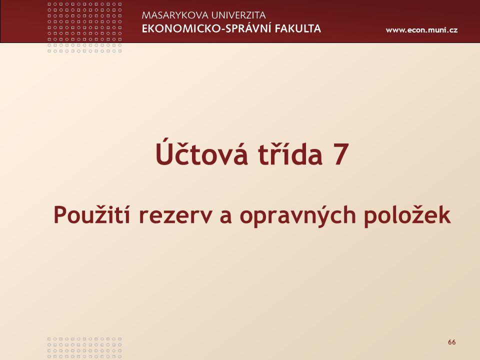 www.econ.muni.cz 66 Účtová třída 7 Použití rezerv a opravných položek