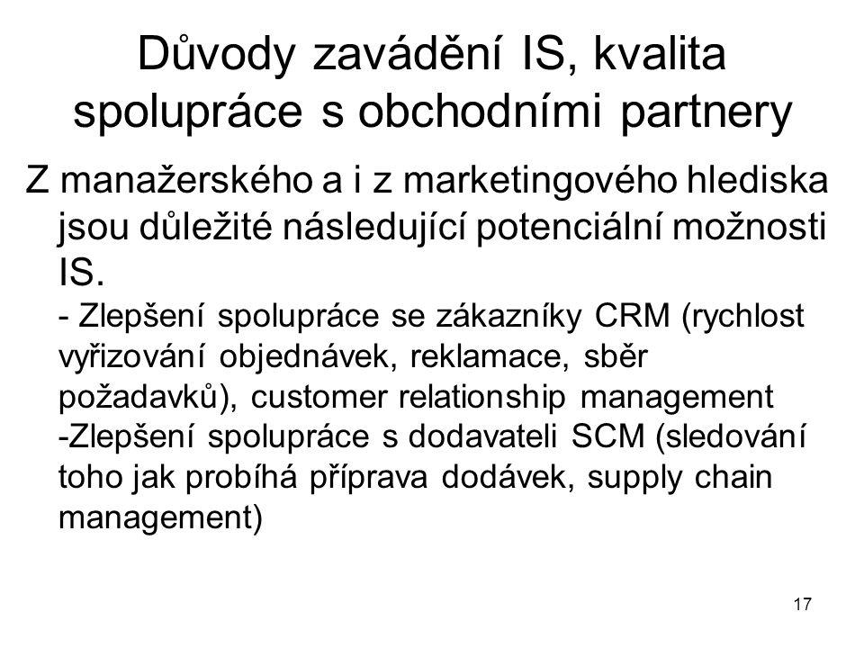 17 Důvody zavádění IS, kvalita spolupráce s obchodními partnery Z manažerského a i z marketingového hlediska jsou důležité následující potenciální mož