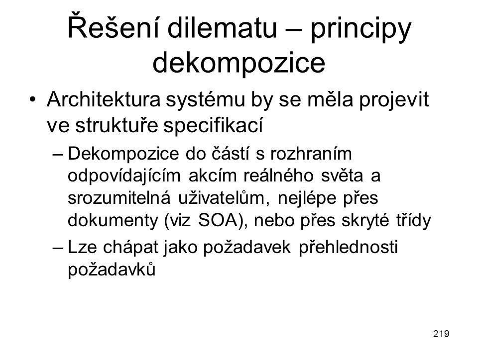 Řešení dilematu – principy dekompozice Architektura systému by se měla projevit ve struktuře specifikací –Dekompozice do částí s rozhraním odpovídajíc